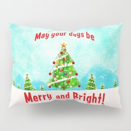 May Your Days Be Merry and Bright! Pillow Sham