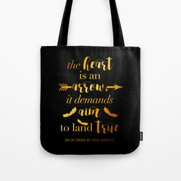 The Heart Is An Arrow - Six of Crows Leigh Bardugo (B) Tote Bag