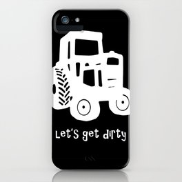 Let's Get Dirty iPhone Case