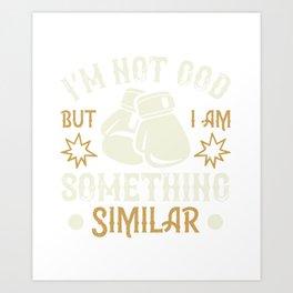 I'm not God, but I am something similar Art Print