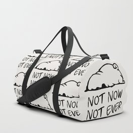 Not Now Not Ever Duffle Bag