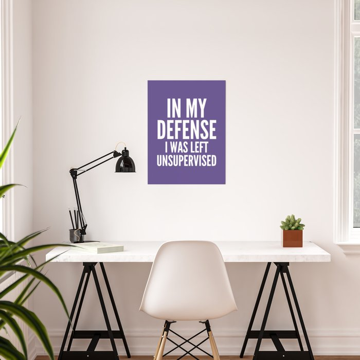 In My Defense I Was Left Unsupervised (Ultra Violet) Poster