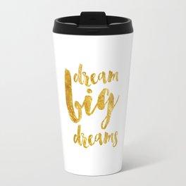 dream big dreams Travel Mug