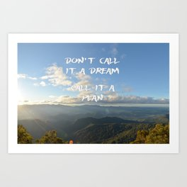 Don't call it a dream, call it a plan. Art Print