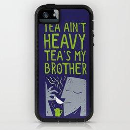 Tea Ain't Heavy, Tea's My Brother iPhone Case
