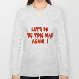 LET'S DO THE TIME WARP AGAIN !  Long Sleeve T-shirt
