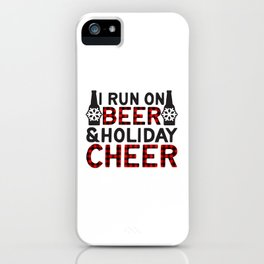 I Run On Beer & Holiday Cheer, Funny, Quote iPhone Case