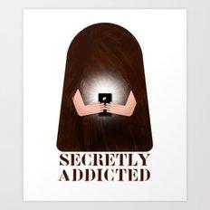 Secretly Addicted Art Print