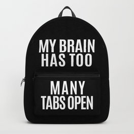 My Brain Has Too Many Tabs Open (Black & White) Backpack