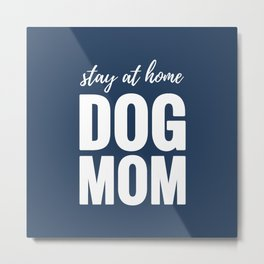 Stay At Home Dog Mom Metal Print