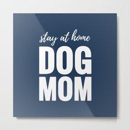 Stay At Home Dog Mom Metal Print