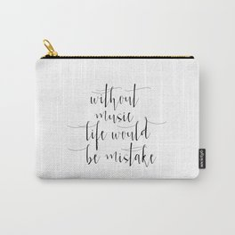 Without music, life would be a mistake Digital Art, Inspirational Print, Typography Poster, Wall art Carry-All Pouch