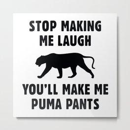 You'll Make Me Puma Pants Metal Print