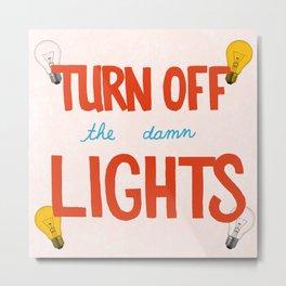 Turn off the lights! Metal Print