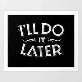 I'll do it later Art Print