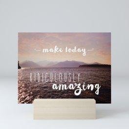 Make today ridiculously amazing Mini Art Print