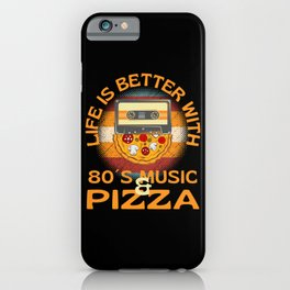 Life Is Better With 80s Music And Pizza iPhone Case