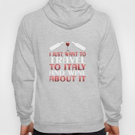 Funny Want To Travel To Italy And Wine About It T-Shirt Hoody