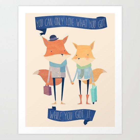 Love What You Got.  Art Print