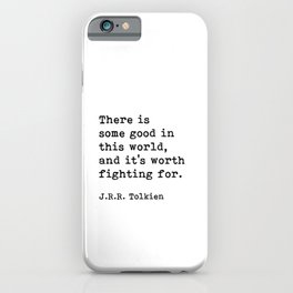 There Is Some Good In This World, J.R.R. Tolkien Motivational Quote iPhone Case