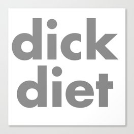DICK DIET Canvas Print