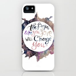 the people who you love will change you iPhone Case