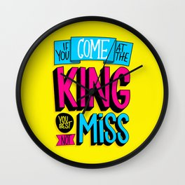 Come At the King Wall Clock