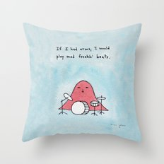 If I had arms, I would play mad freakin' beats Throw Pillow
