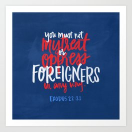 You must not mistreat or oppress foreigners Art Print