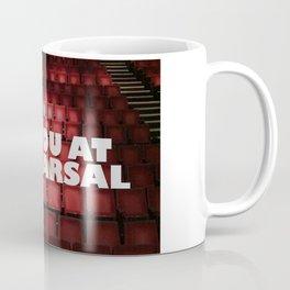 See You at Rehearsal Coffee Mug