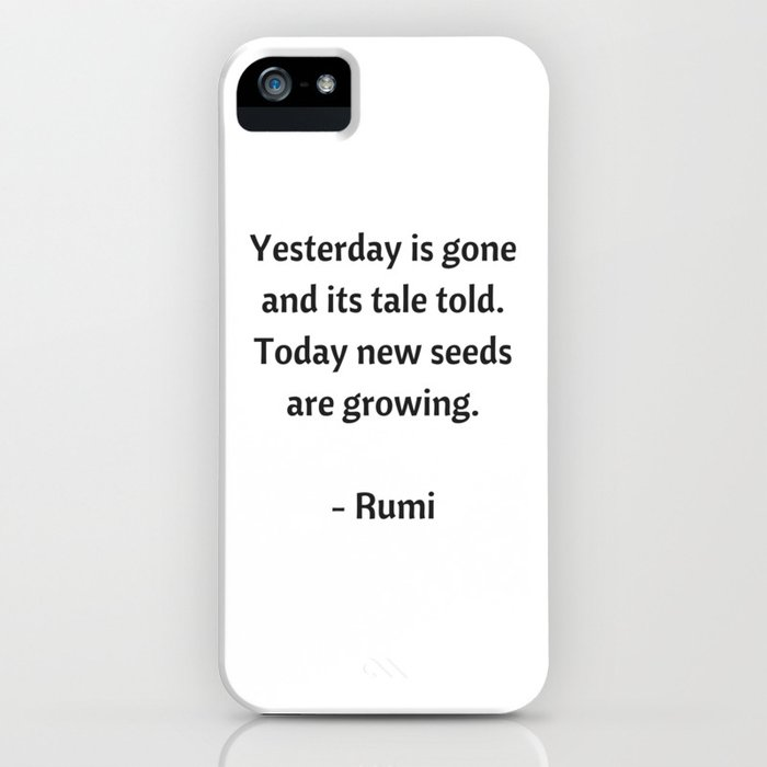 Rumi Inspirational Quotes Yesterday Is Gone Iphone Case By