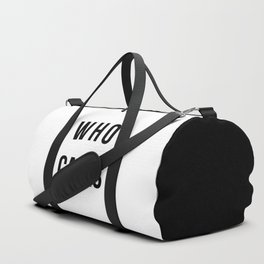 Who Cares Funny Quote Duffle Bag