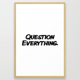 Question Everything. Framed Art Print