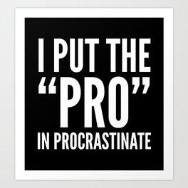 I PUT THE PRO IN PROCRASTINATE (Black & White) Art Print