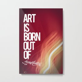 Art is born out of Humiliation Metal Print