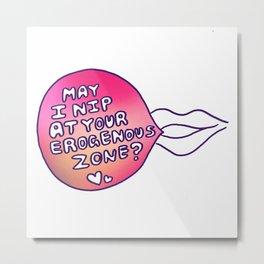 May I Nip At Your Erogenous Zone? Metal Print
