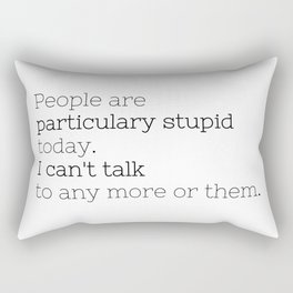 People are particulary stupid today - GG Collection Rectangular Pillow