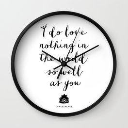 I Do Love Nothing in the World So Well as You monochrome typography poster design home wall decor Wall Clock