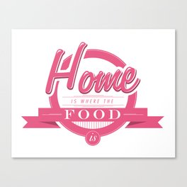 Home is where the food is  Canvas Print