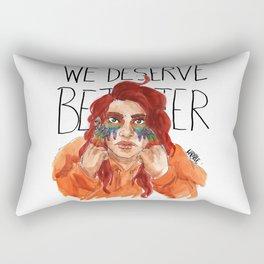 We Deserve Better. Rectangular Pillow