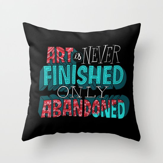 Art is Never Finished Only Abandoned   Throw Pillow