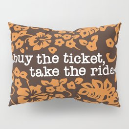 """""""buy the ticket, take the ride."""" - Hunter S. Thompson (Brown) Pillow Sham"""