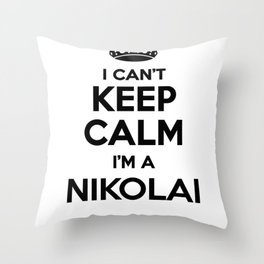I cant keep calm I am a NIKOLAI Throw Pillow