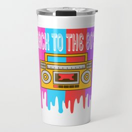 Here's A Great 80's design A Colorful 80's Design Saying Back To The 80's T-shirt Design Vintage Travel Mug