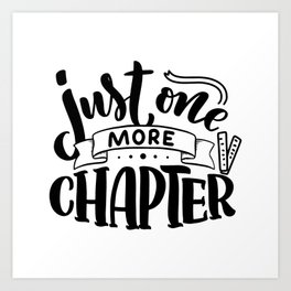 Just one more chapter - bookaholic funny quotes handwriting typography Art Print