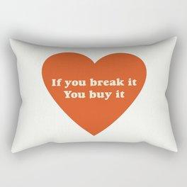 If you break it, you buy it Rectangular Pillow
