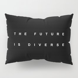 THE FUTURE IS DIVERSE Pillow Sham