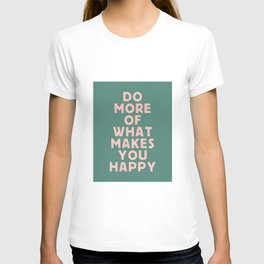 Do More of What Makes You Happy pink peach and green inspirational typography motivation quote T-shirt