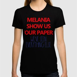 Melania Show us your papers We know the rest T-shirt