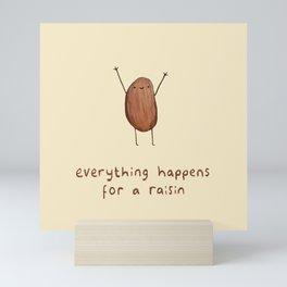 Everything Happens for a Raisin Mini Art Print